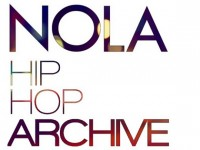 NOLA Hiphop Archive: A New Orleans Culture As Told By New Orleans Artists